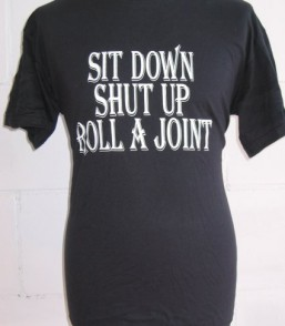 T-shirt Sit down shut up roll a joint